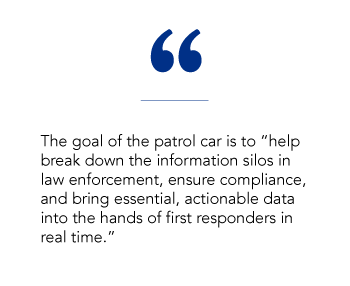 "The goal of the patrol car is to ""help break down the information silos in law enforcement, ensure compliance, and bring essential, actionable data into the hands of first responders in real time."""