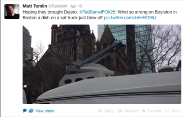 "Tweet from @TomlinM - ""Hoping they brought Dejero. @TedDanielFOX25: Wind so strong in Boylston in Boston a dish on a sat truck just blew off"""